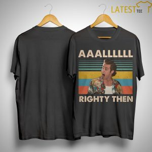 Vintage Allll Righty Then Shirt