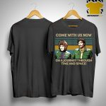 Vintage Come With Us Now On A Journey Through Time And Space Shirt