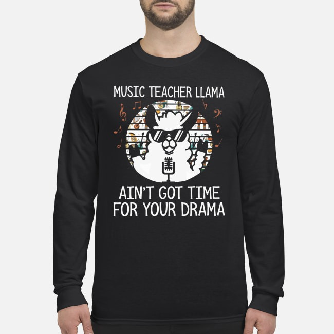 Vintage Music Teacher Llama Ain't Got Time For Your Drama Longsleeve Tee