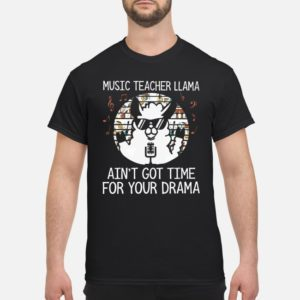 Vintage Music Teacher Llama Ain't Got Time For Your Drama Shirt
