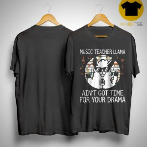 Vintage Music Teacher Llama Ain't Got Time For Your Drama Shirt