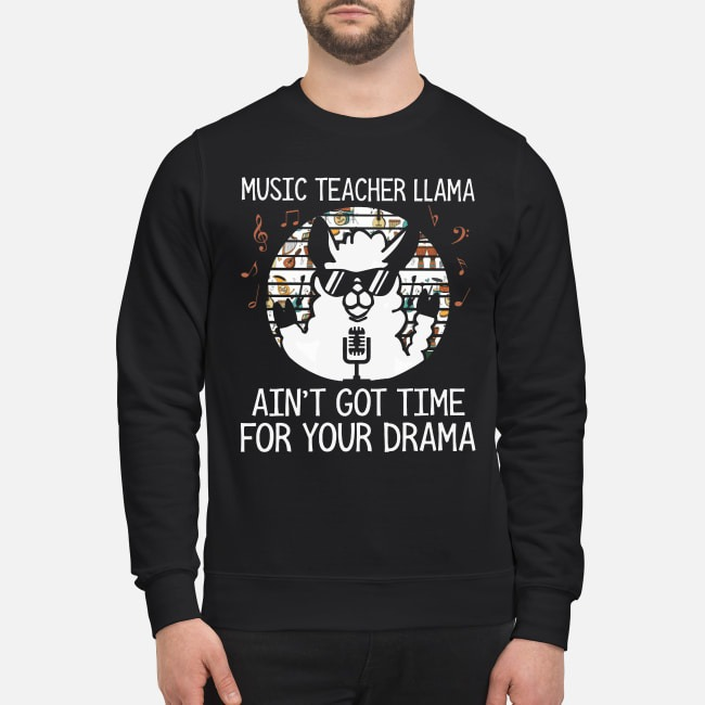 Vintage Music Teacher Llama Ain't Got Time For Your Drama Sweater