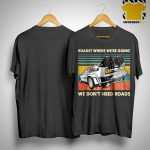Vintage Roads Where We're Going We Don't Need Roads Shirt.jpg