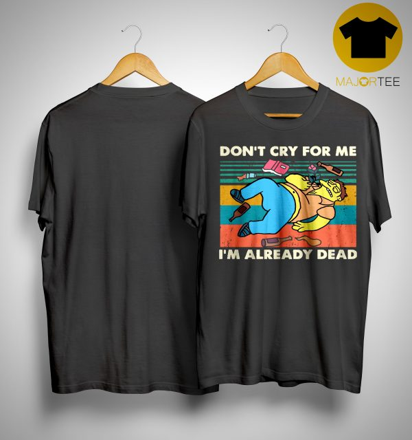 Vintage Simpsons Don't Cry For Me I'm Already Dead Shirt