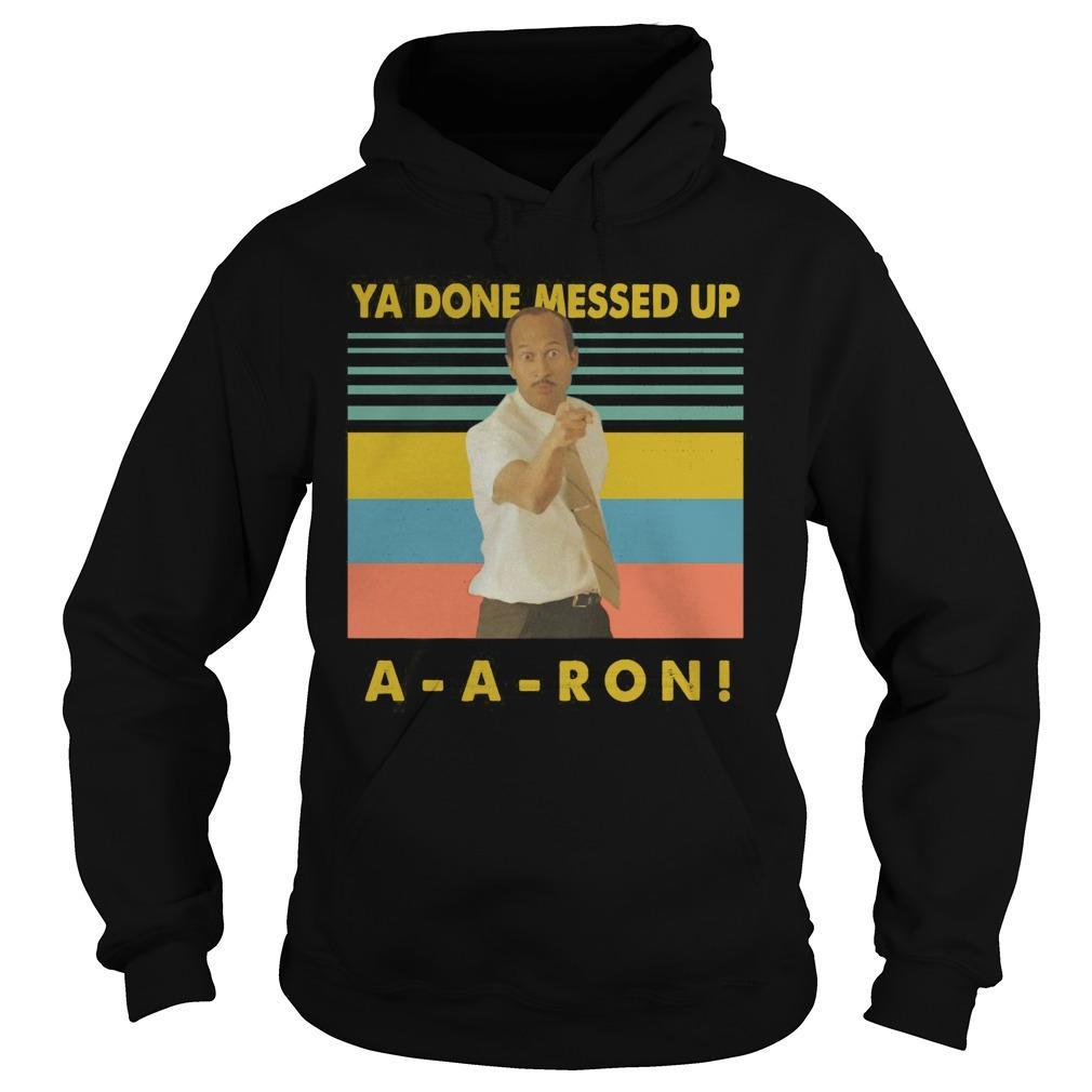 Vintage Ya Done Messed Up Aaron Hoodie