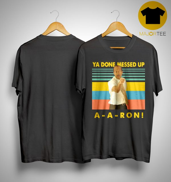 Vintage Ya Done Messed Up Aaron Shirt