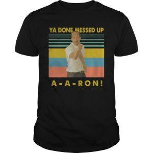 Vintage Ya Done Messed Up Aaron