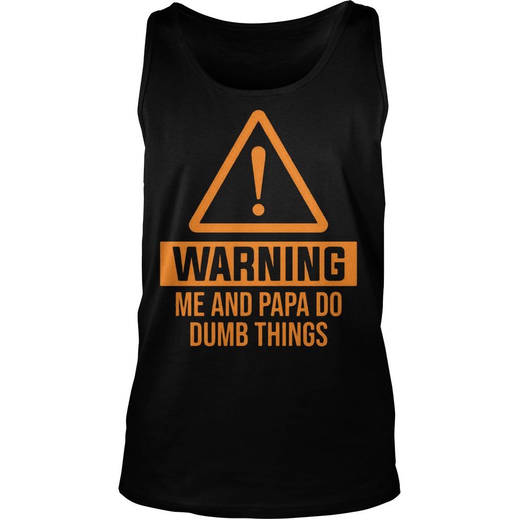 Warning Me And Papa Do Dumb Things Tank Top
