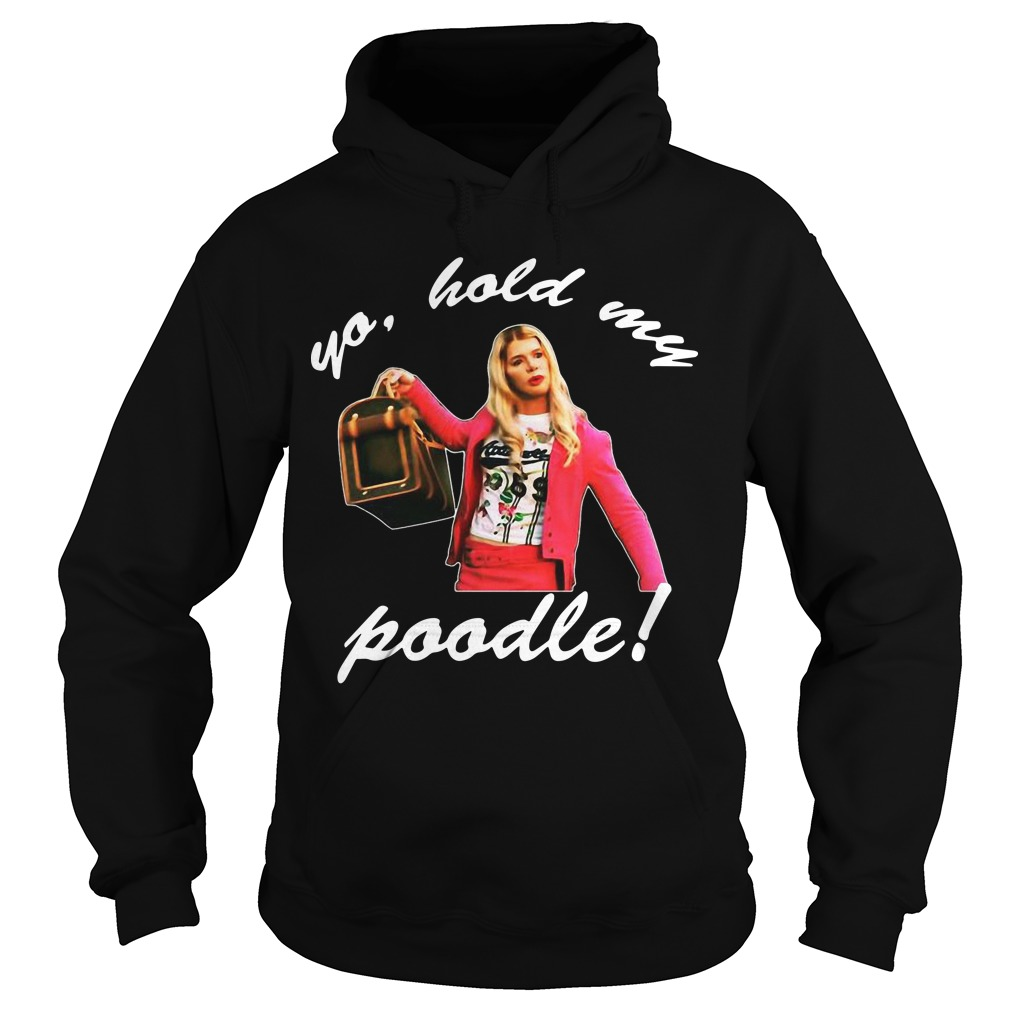 White Chicks Yo Hold My Poodle Hoodie