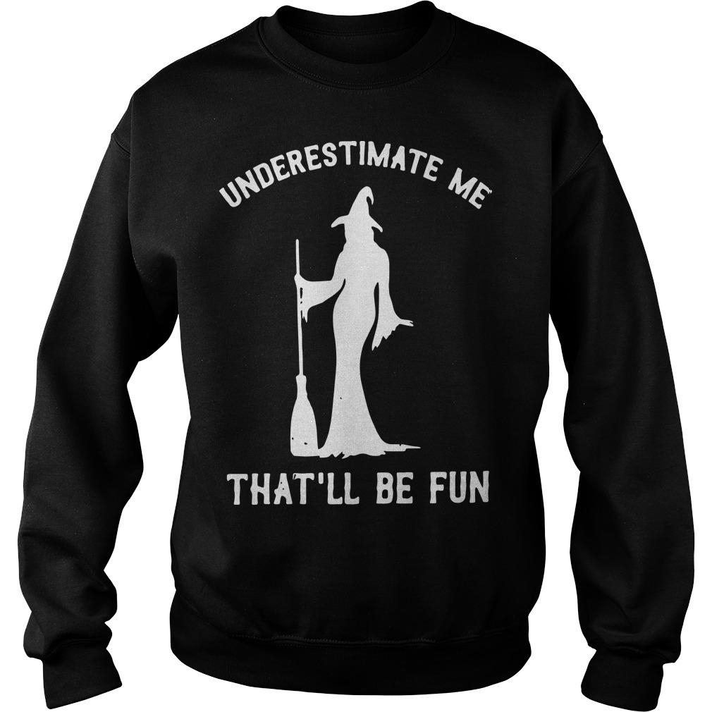 Witch Underestimate Me That'll Be Fun Sweater