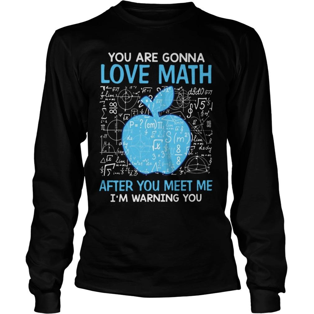 You Are Gonna Love Math After You Meet Me I'm Warning You Longsleeve