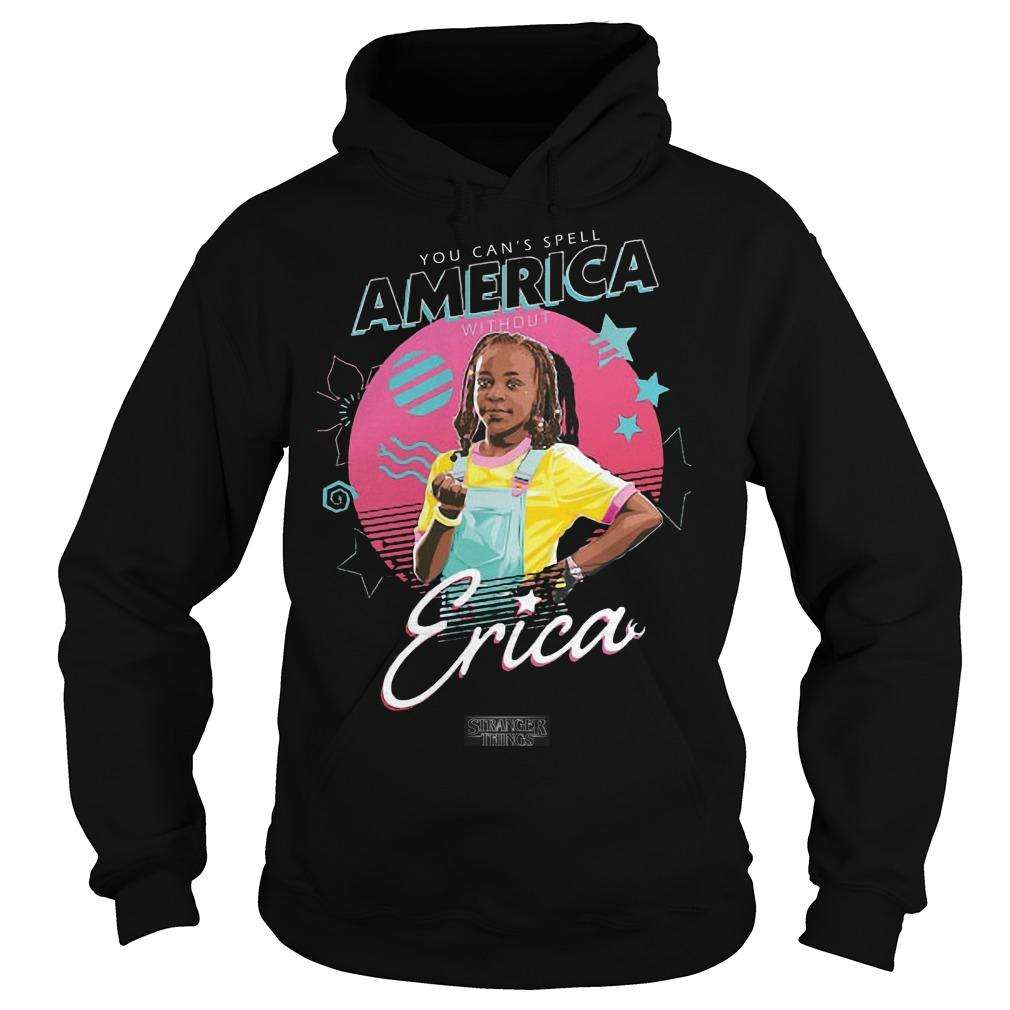 You Can't Spell America Without Erica Stranger Things Hoodie