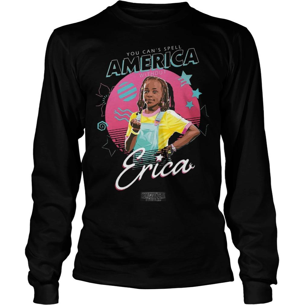 You Can't Spell America Without Erica Stranger Things Longsleeve