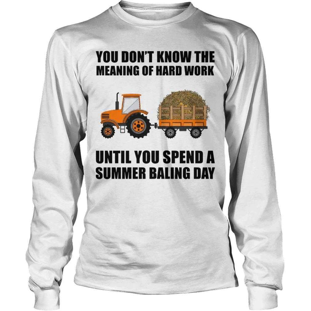 You Don't Know The Meaning Of Hard Work Until You Spend A Summer Baling Day Longsleeve