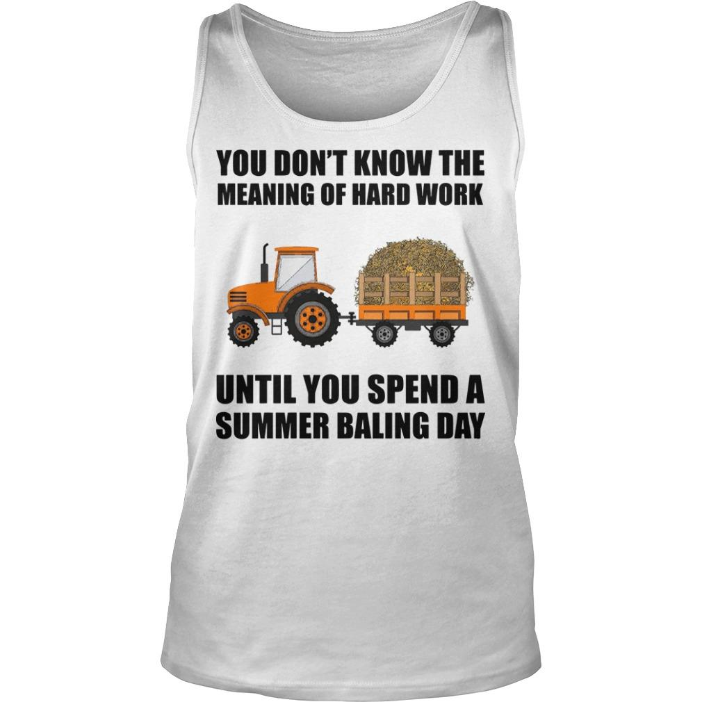 You Don't Know The Meaning Of Hard Work Until You Spend A Summer Baling Day Tank Top
