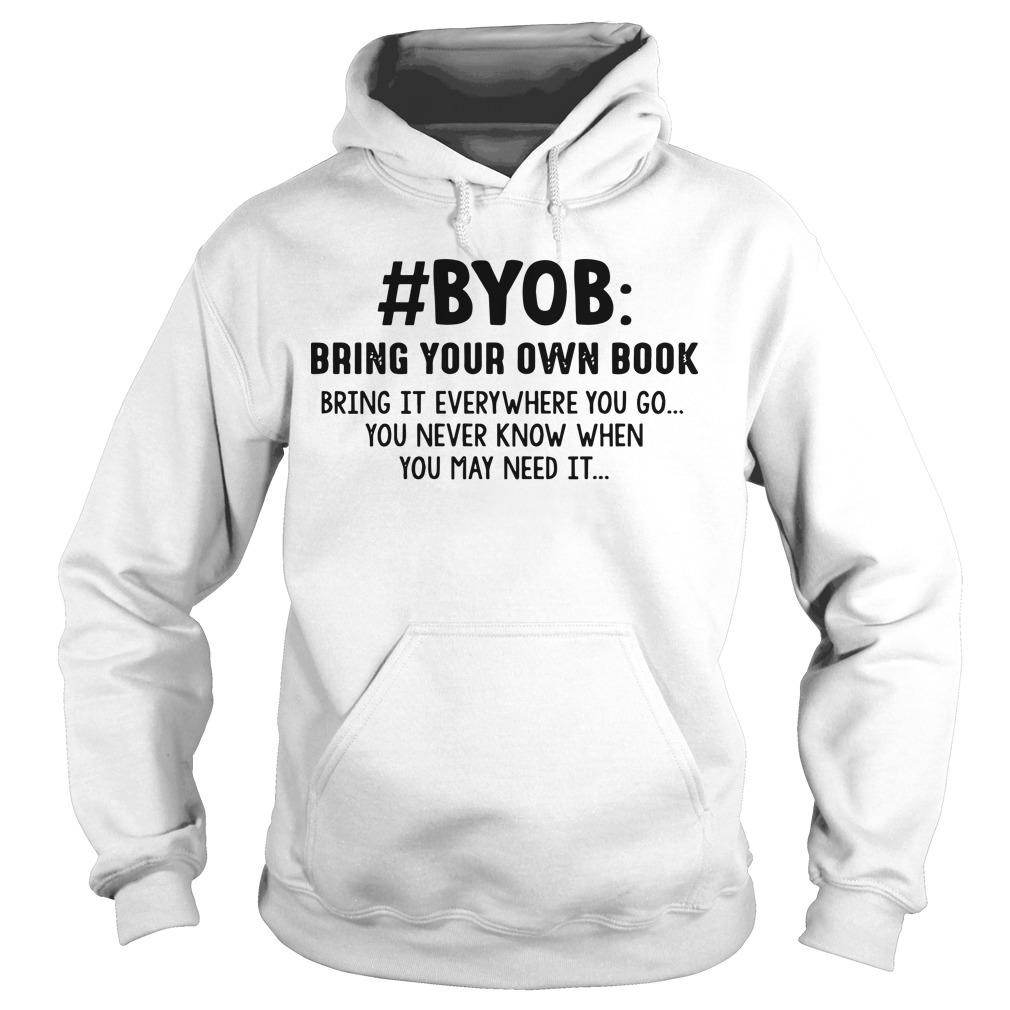 #byob Dring Your Own Book Bring It Everywhere You Go You Never Know Hoodie