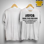 #byob Dring Your Own Book Bring It Everywhere You Go You Never Know Shirt.jpg