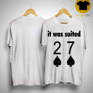 27 Of Spade It Was Suited Shirt