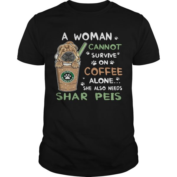 A Woman Cannot Survive On Coffee Alone She Also Needs Shar Peis
