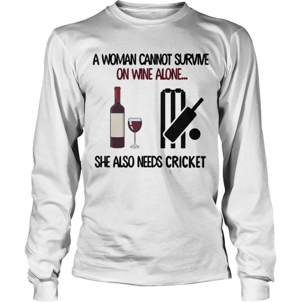 A Woman Cannot Survive On Wine Alone She Also Needs Cricket Longsleeve