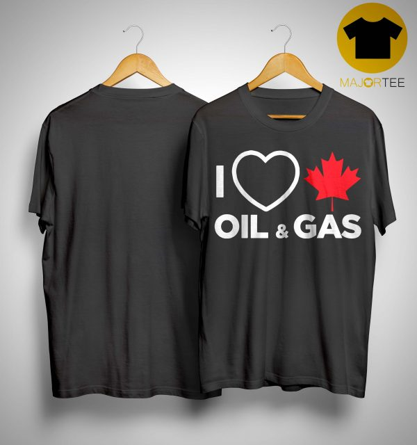 Alberta Man I Love Canadian Oil And Gas Shirt