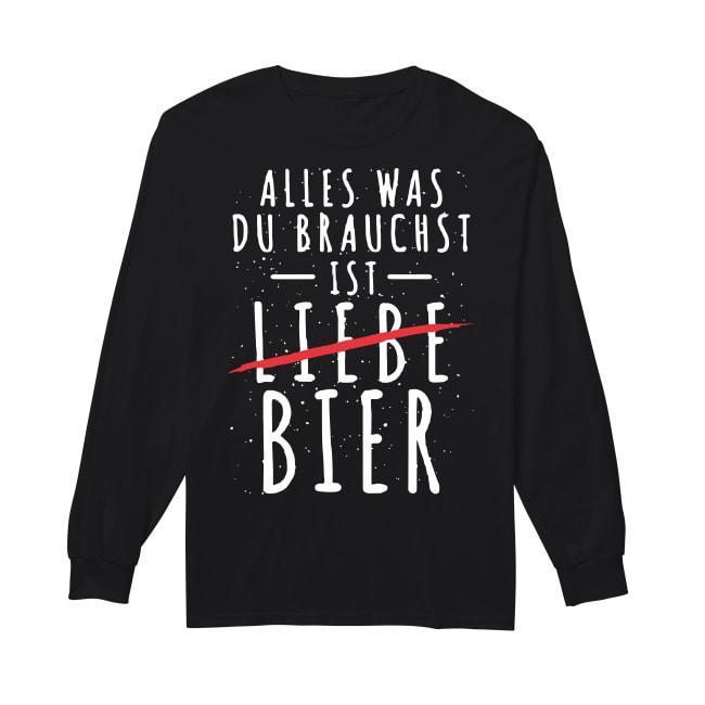 Alles Was Du Brauchst Ist Liebe Bier Longsleeve