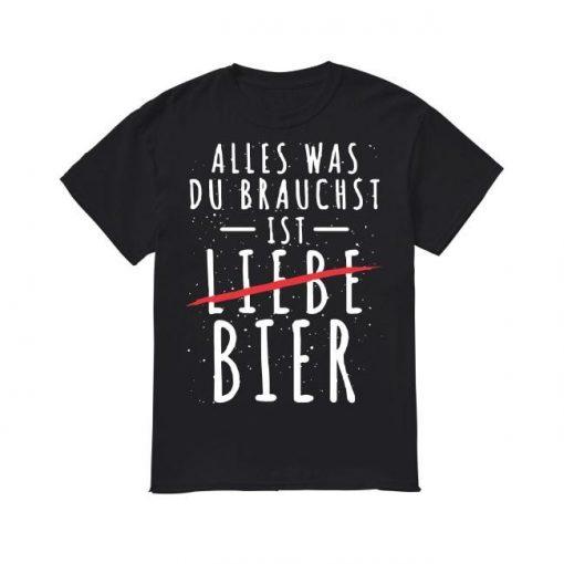 Alles Was Du Brauchst Ist Liebe Bier Shirt