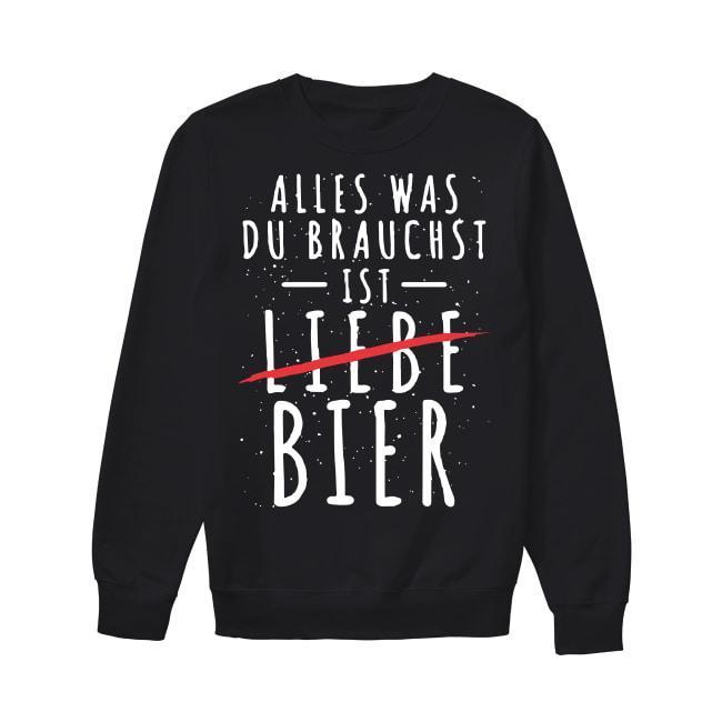Alles Was Du Brauchst Ist Liebe Bier Sweater