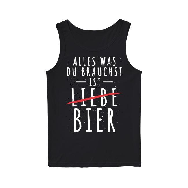 Alles Was Du Brauchst Ist Liebe Bier Tank Top