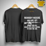 Amber Athey Nobody Need An Ar15 Nobody Needs A Whiny Little Bitch Either Shirt