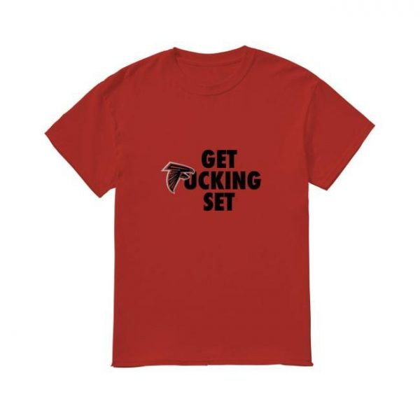 Atlanta Falcon Get Fuckin Set Shirt