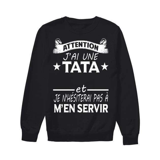 Attention J'ai Une Tata Chelou Et Je N'hésiterai Pas À M'én Servir Sweater