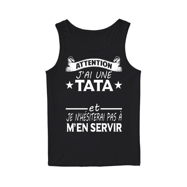 Attention J'ai Une Tata Chelou Et Je N'hésiterai Pas À M'én Servir Tank Top