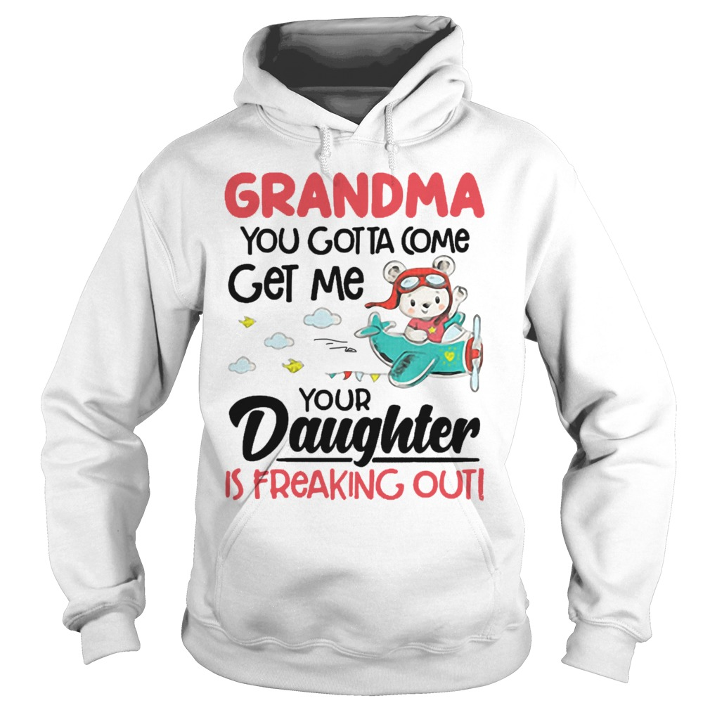 Bear Pilot Grandma You Gotta Come Get Me Your Daughter Is Freaking Out Hoodie