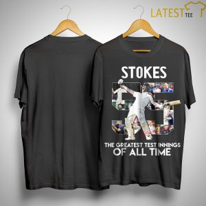 Ben Stokes The Greatest Test Innings Of All Time Shirt