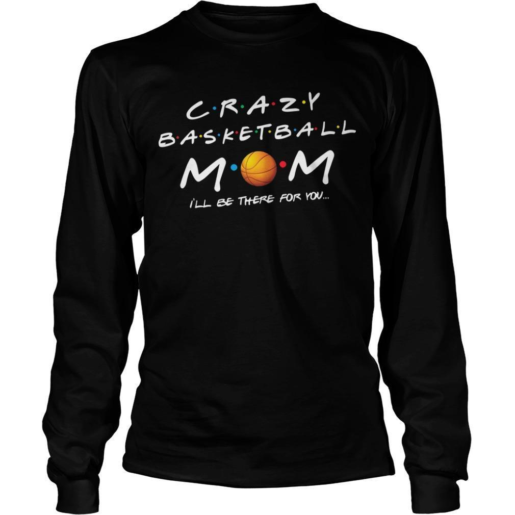 Crazy Basketball Mom I'll Be There For You Longsleeve