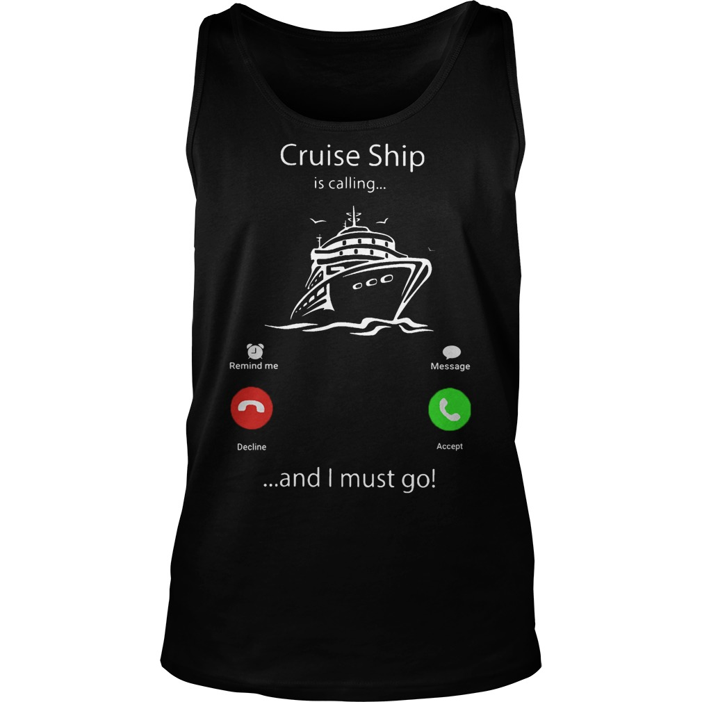 Cruise Ship Is Calling And I Must Go Tank Top
