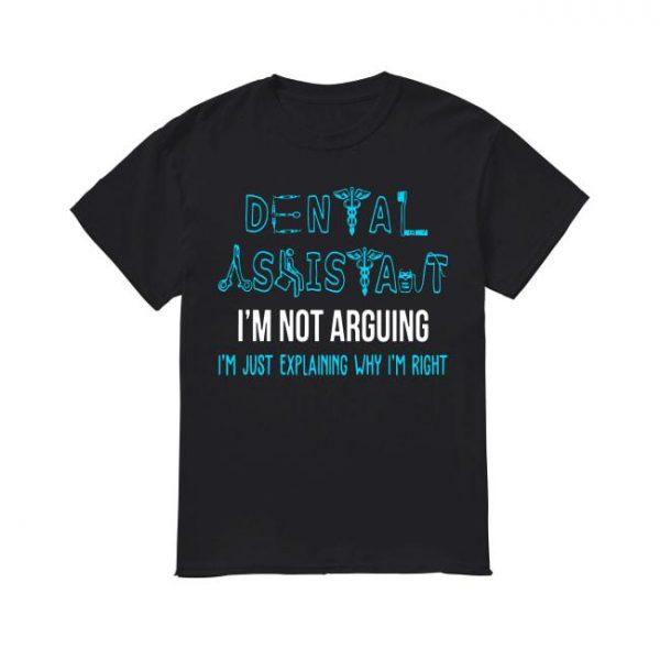 Dental Assistant I'm Not Arguing I'm Just Explaining Why I'm Right