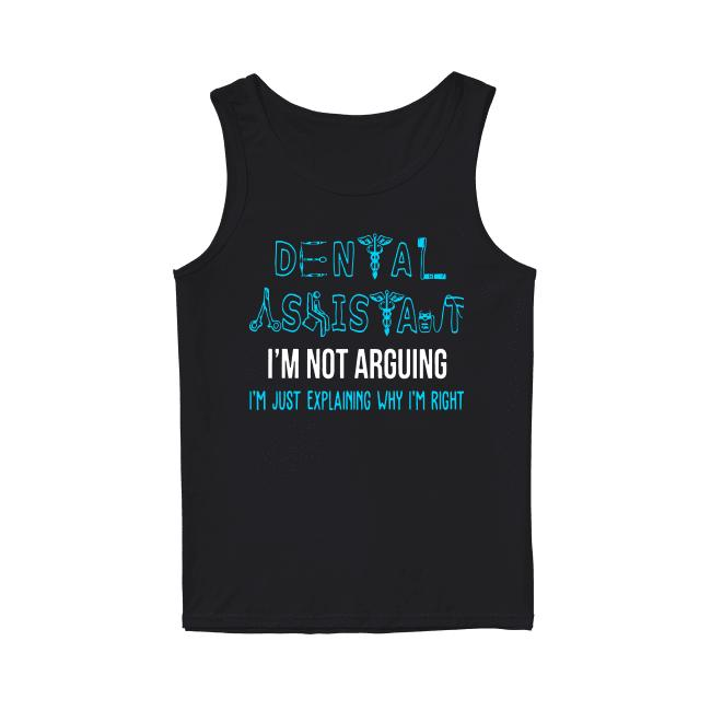 Dental Assistant I'm Not Arguing I'm Just Explaining Why I'm Right Tank Top