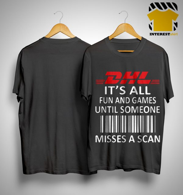 Dhl It's All Fun And Games Until Someone Misses A Scan Shirt