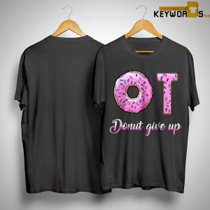 Donut Give Up Shirt