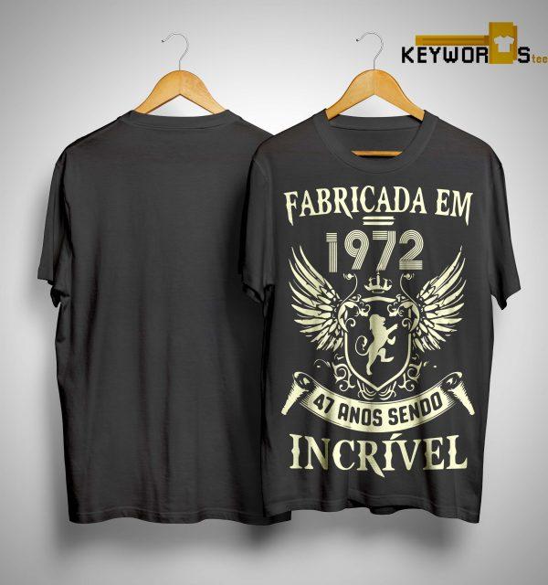 Fabricada Em 1972 47 Anos Sendo Incrível Shirt