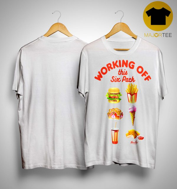 Fast Food Working Off This Six Pack Shirt