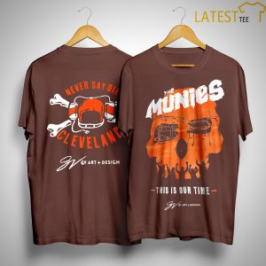 GV Art Cleveland The Munies This Is Our Time Never Say Die Shirt