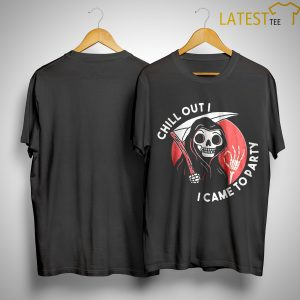 Halloween Grim Reaper Chill Out I Came To Party Shirt