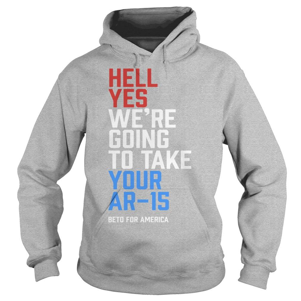 Hell Yes We're Going To Take Your Ar-15 Beto ORourke Hoodie