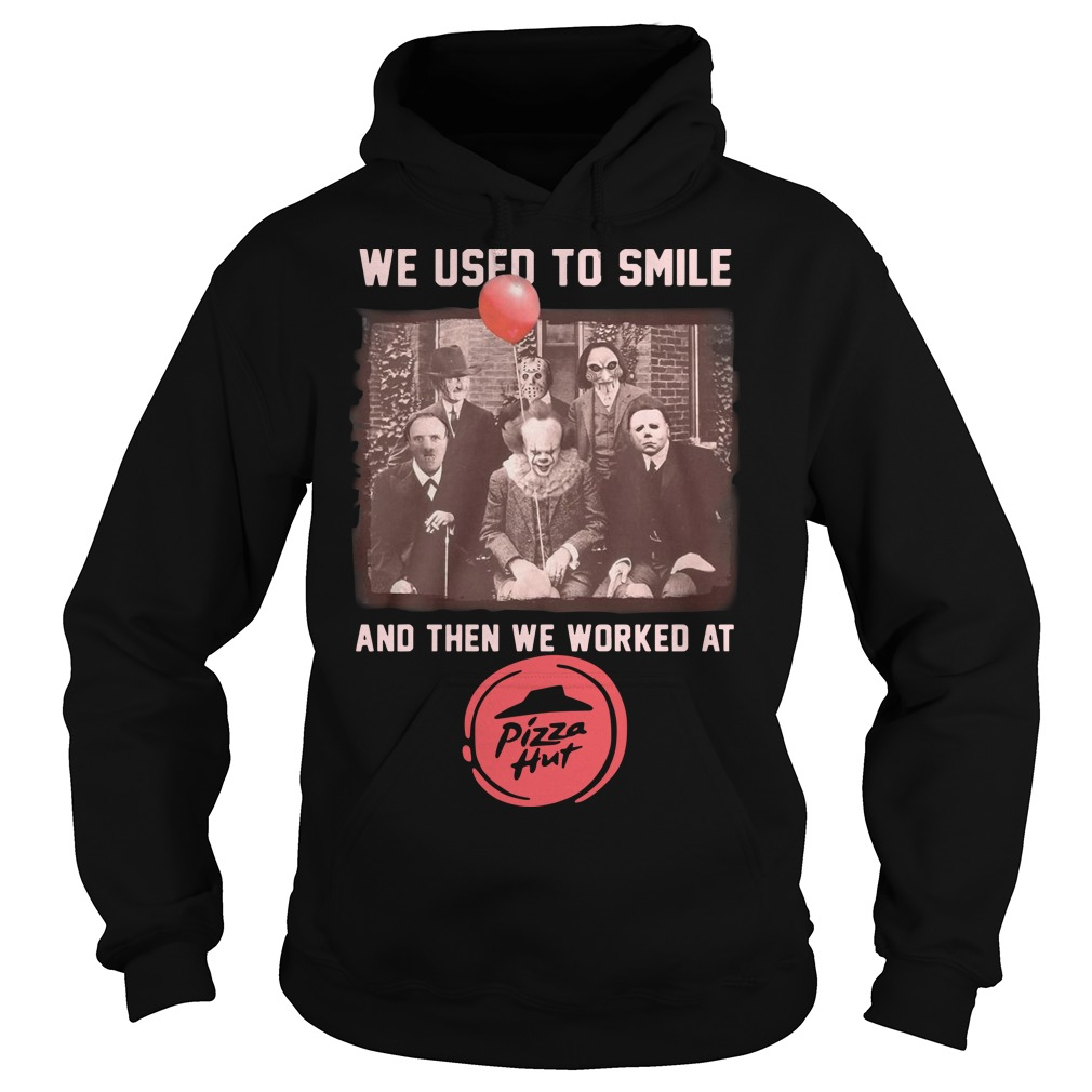 Horror Characters We Used To Smile And Then We Worked At Pizza Hut Hoodie