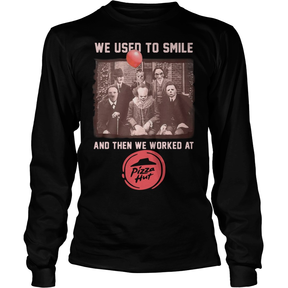 Horror Characters We Used To Smile And Then We Worked At Pizza Hut Longsleeve