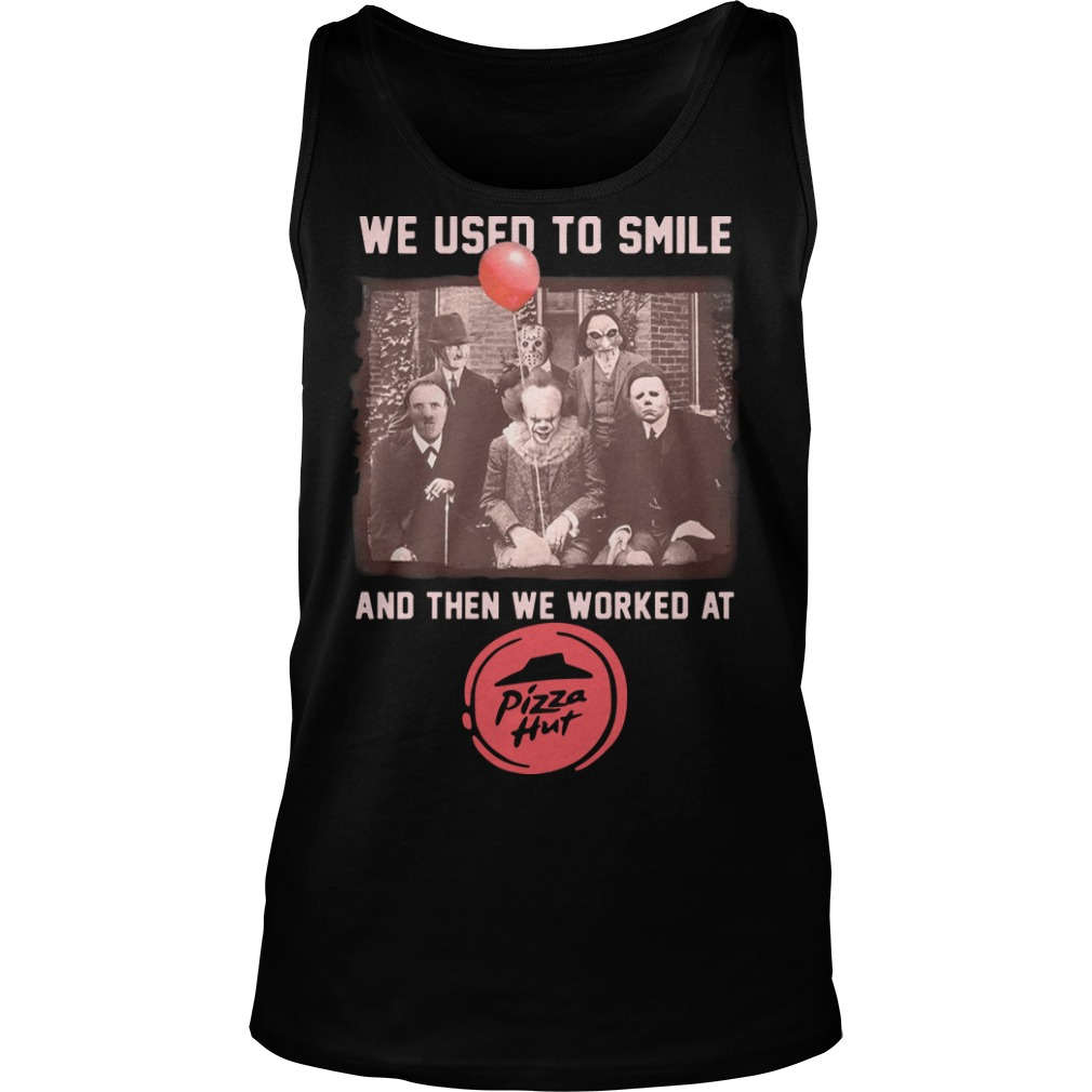 Horror Characters We Used To Smile And Then We Worked At Pizza Hut Tank Top