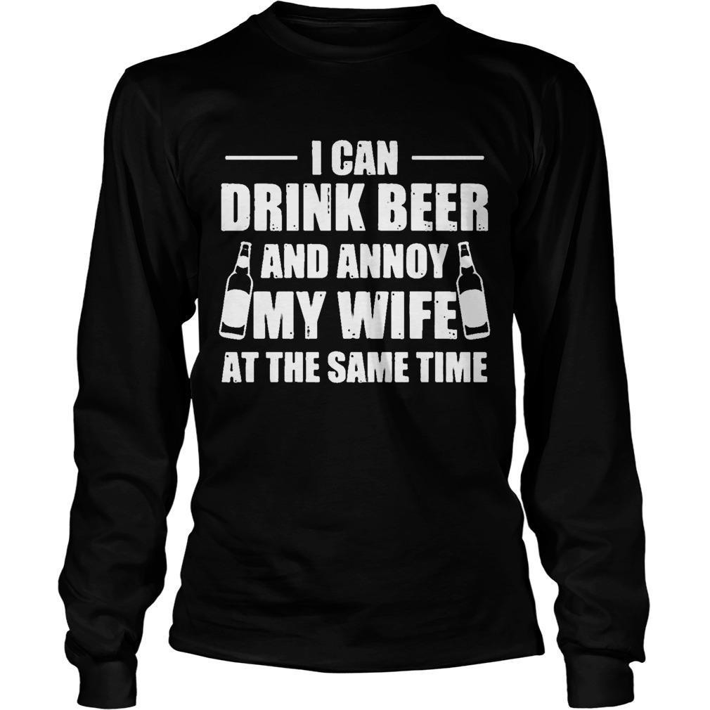 I Can Drink Beer And Annoy My Wife At The Same Time Longsleeve